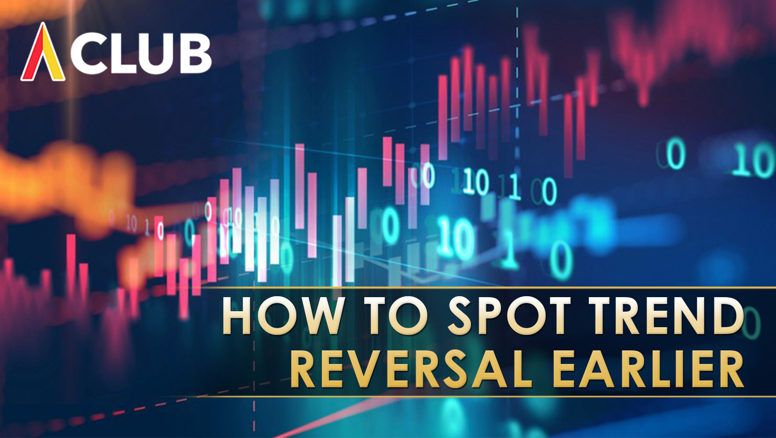 HOW TO SPOT TREND REVERSAL EARLIER