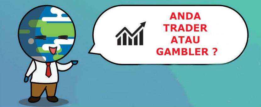 KENALI DIRI ANDA! APAKAH ANDA SEORANG TRADER ATAU GAMBLER?