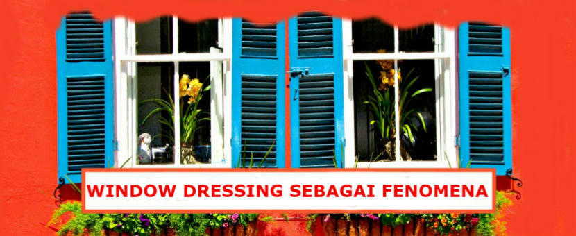 THE WINDOW DRESSING I : PELAJARI FENOMA INI DI SAHAM